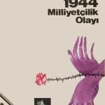 Alparslan TÜRKEŞ: 1944 Milliyetçilik Olayı
