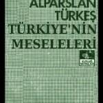 Alparslan TÜRKEŞ:Türkiye'nin Meseleleri