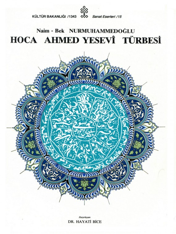 Hoca Ahmed Yesevi Türbesi / Naim-Bek Nurmuhammedoğlu / Hazırlayan: Dr. Hayati BİCE