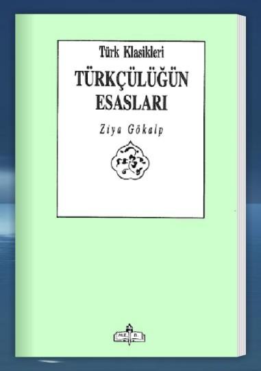 Ziya GÖKALP: Türkçülüğün Esasları